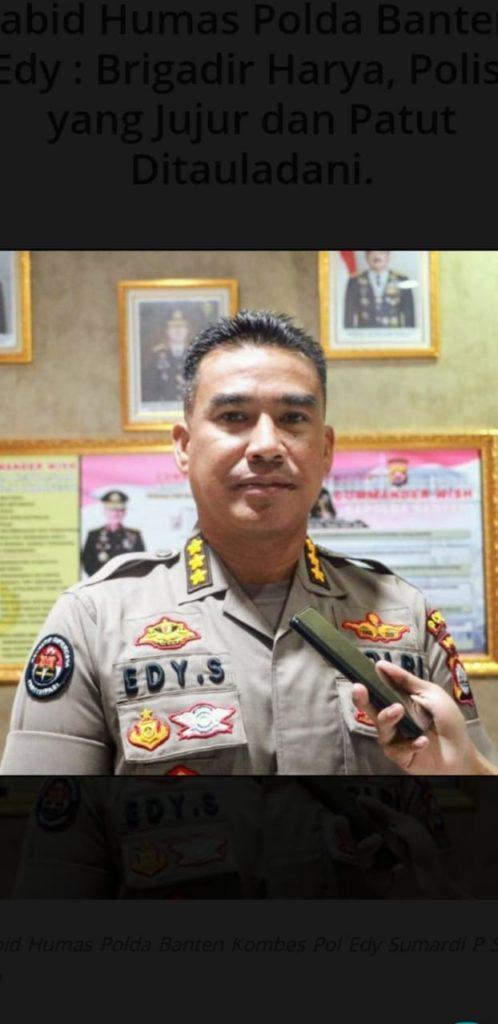 Kabid Humas Polda Banten, Edy : Brigadir Harya, Polisi yang Jujur dan Patut Ditauladani.